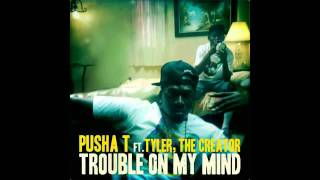 Pusha T ft. Tyler the Creator - Trouble on My Mind (clean) [HQ audio, download link, lyrics]
