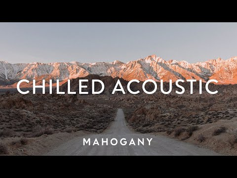 Chilled Acoustic Vol. 1 🍃 Indie Folk Compilation | Mahogany Playlist