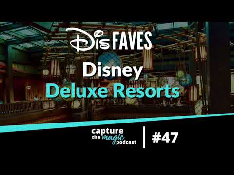 DisFaves Disney Deluxe Resorts - Ep 47