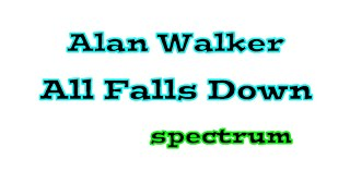 Gambar cover Alan Walker All falls down (spectrum)