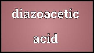 Diazoacetic acid Meaning