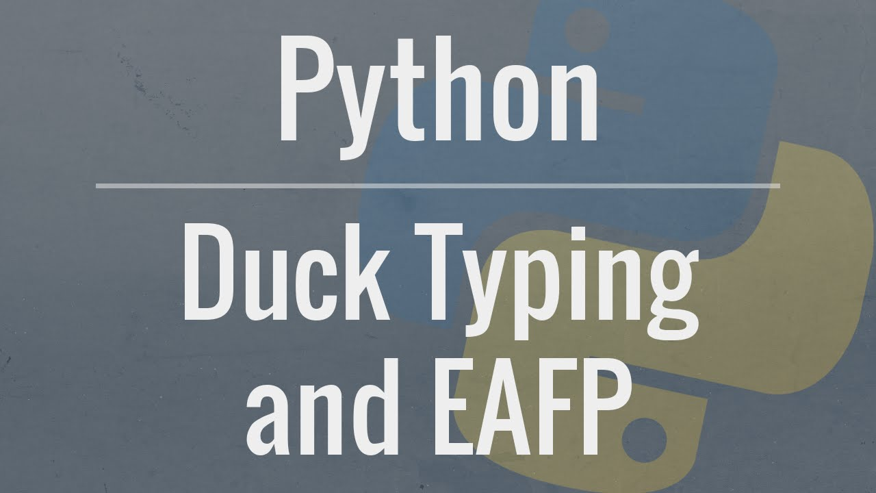 Python Tutorial: Duck Typing and Asking Forgiveness, Not Permission (EAFP)
