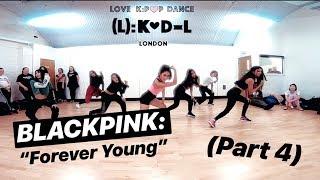 """BLACKPINK - """"Forever Young"""" (part 4) / K-Pop Dance Classes by Love K-Pop Dance London / (L):KD-L"""