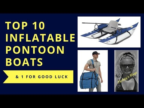 Top 10 Inflatable Pontoon Boats - Plus 1 For Good Luck!  ♥