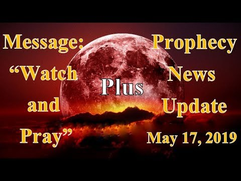 """Message: """"Watch And Pray"""".  Plus, Prophecy News Update. Watch Now! End Times Prophecy Watch"""