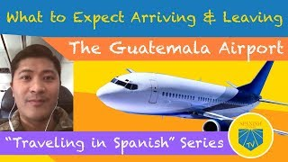 What to Expect When Arriving and Leaving The Guatemala Airport | Spanish Academy TV Travel Series