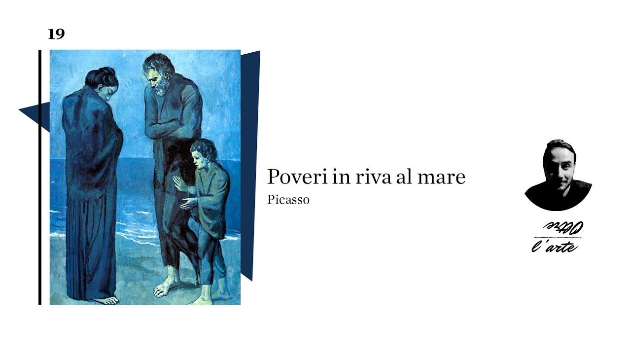 Il Periodo Blu Di Pablo Picasso Poveri In Riva Al Mare Youtube