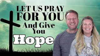 A Prayer For When You Have Lost Hope | Let Jim & Kim Pray For You Today