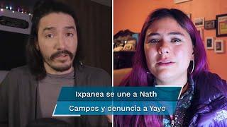 Ixpanea denuncia abuso de Yayo Gutiérrez, tras denuncia de Nath Campos