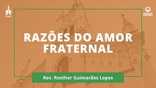 Razões Do Amor Fraternal - Rev. Rosther Guimarães Lopes - Conexão com Deus - 22/06/2020
