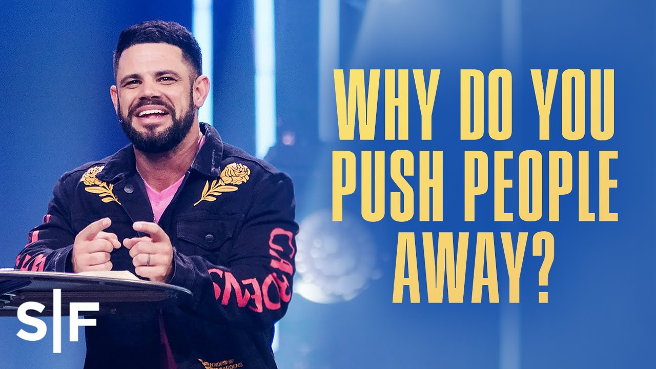 Why Do You Push People Away? | Steven Furtick