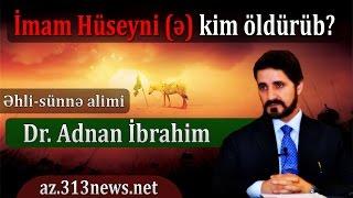 İmam Hüseyni (ə) kim öldürüb? - Dr.Adnan İbrahim