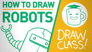 How To Draw Robots - DRAW CLASS