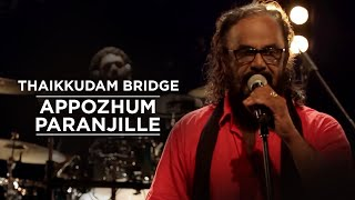 Appozhum Paranjille - Thaikkudam Bridge - Music Mojo