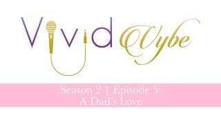 Vivid Vybe   Season 2; Episode 5: A Dad's Love Ft Devonte & Keshawn Parker