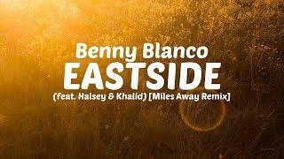 Benny Blanco - Eastside (feat. Halsey & Khalid) [Miles Away Remix] *LYRIC VIDEO*