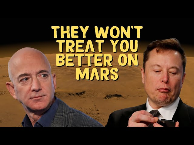 Jeff Bezos and Elon Musk Won't Treat You Better on Mars