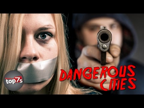 Top 7 Most Dangerous Cities in the World