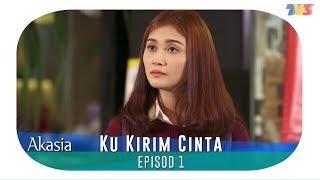 Akasia  Ku Kirim Cinta  Episode 1