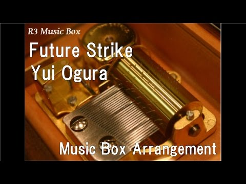 "Future Strike/Yui Ogura [Music Box] (Anime ""ViVid Strike!"" OP)"