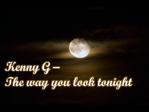 Kenny G - The way you look tonight