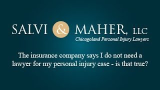 Salvi & Maher, L.L.C. Video - The insurance company says I do not need a lawyer for my personal injury case - is that true?