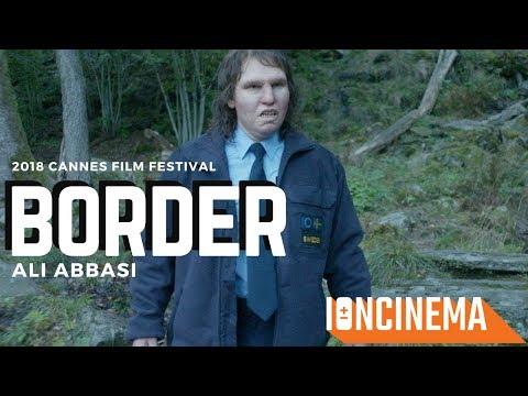 Ali Abbasi - Border (Gräns) | 2018 Cannes Film Festival - Un Certain Regard