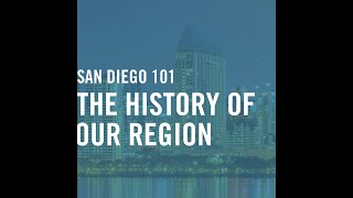San Diego 101: The History Of Our Region - Settling the San Diego Mission & Presidio, Sept. 15, 2020