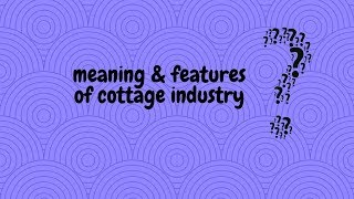 meaning & features of cottage industry