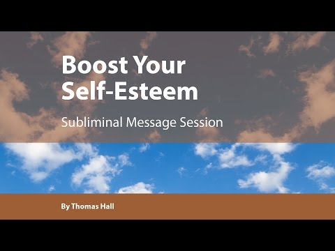 Boost Your Self-Esteem - Subliminal Message Session - By Thomas Hall