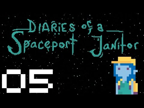 Diaries of a Spaceport Janitor - Gameplay Part 5