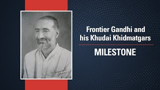 Frontier Gandhi \u0026 His Khudai Khidmatgars | Milestone | Making of Modern India