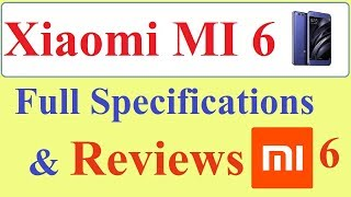 Xiaomi Mi6 Smart Phone Reviews Specification and Rating of MI 6 November 2017
