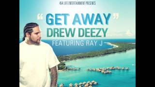 Drew Deezy ft. Ray J - Get Away HQ [New 2011] HD + Lyrics