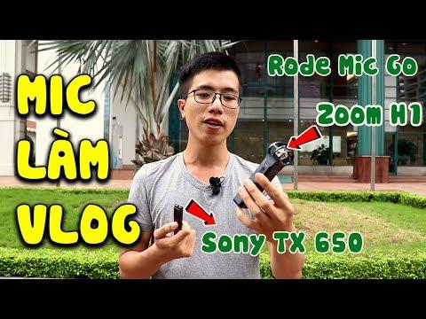 CHỌN MIC THU ÂM LÀM VLOGS : VIDEO MIC GO, SONY TX650 VÀ ZOOM H1