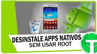 Como desinstalar aplicativos de fábrica ( Que já vieram no android ) - SEM ROOT
