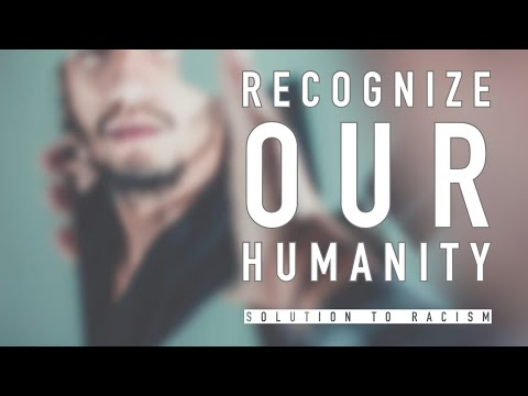 Islam's Solution to Racism: Recognizing Humanity