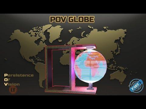 Persistance Of Vision - POV GLOBE PART 1