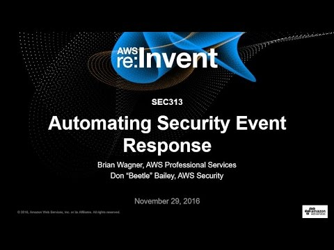 AWS re:Invent 2016: Automating Security Event Response, from Idea to Code to Execution (SEC313)