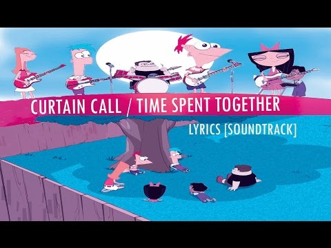 Phineas And Ferb -  Curtain Call / Time Spent Together [SOUNDTRACK] Lyrics