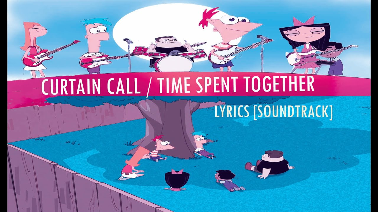 Great Phineas And Ferb   Curtain Call / Time Spent Together [SOUNDTRACK] Lyrics