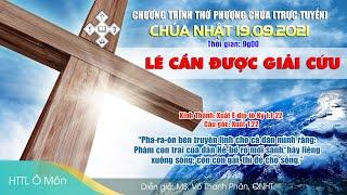 HTTL Ô MÔN - Chương trình thờ phượng Chúa 19/09/2021