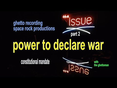 """the issue"" RED ALERT ghettoman on the power to declare war - two"