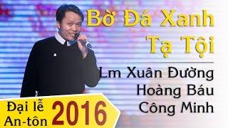09. Bờ Đá Xanh Tạ Tội (Đỗ Vy Hạ) - Lm Xuân Đường, Hoàng Báu & Công Minh