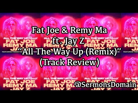 Fat Joe & Remy Ma ft. Jay Z - All The Way Up (Remix) (REVIEW)