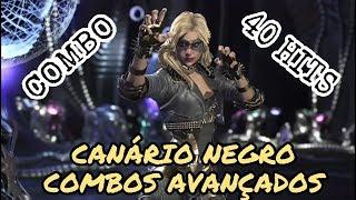 Injustice 2: CANÁRIO NEGRO - Combos Avançados + Combo 40 Hits