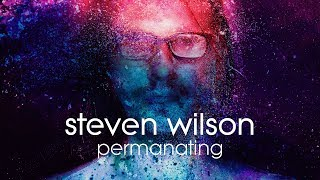 Steven Wilson - Permanating (Listening Video)