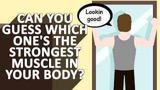 Can you guess what's the Strongest Muscle In Your Body?