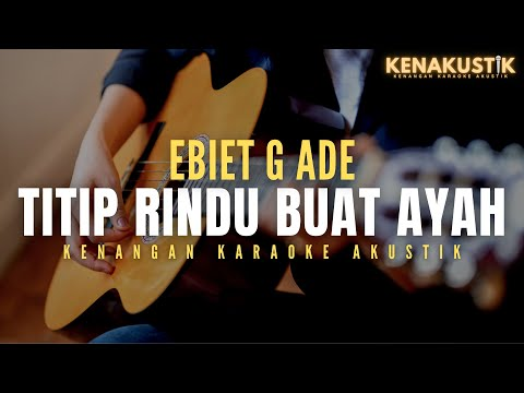Titip Rindu Buat Ayah - Ebiet G Ade (akustik Karaoke)