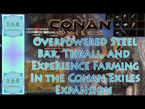 Conan Exiles - OVERPOWERED Steel Bar + Thrall Farming - Easy In Any Gear or Level